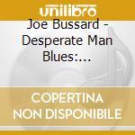 CD - BUSSARD, JOE - Desperate Man Blues: Discovering the Roo cd musicale di Joe Bussard