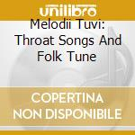 MELODII TUVI: THROAT SONGS AND FOLK TUNE  cd musicale di Artisti Vari