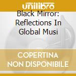 BLACK MIRROR: REFLECTIONS IN GLOBAL MUSI  cd musicale di Artisti Vari