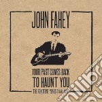 Your past comes back tohaunt you (boxcd+ cd musicale di John Fahey