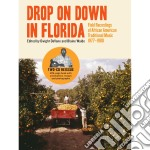 Drop on down in florida: field recording cd musicale di Artisti Vari