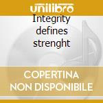 Integrity defines strenght cd musicale