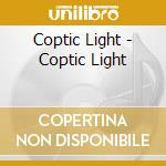 Coptic Light - Coptic Light cd musicale di Light Coptic