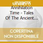 Tales of the ancient age cd musicale di Time Annihilation