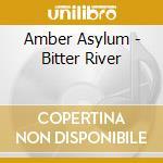 BITTER RIVER                              cd musicale di Asylum Amber
