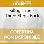 Killing Time - Three Steps Back cd musicale di Time Killing