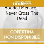 Never cross the dead cd musicale di Menace Hooded