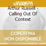 Calling out of context cd musicale di Arthur Russell