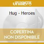 Hug - Heroes cd musicale di HUG