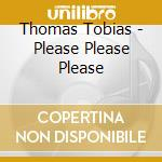 TOBIAS THOMAS : PLEASE PLEASE cd musicale di ARTISTI VARI