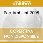 POP AMBIENT 2008 cd musicale di ARTISTI VARI