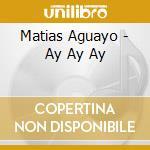 Ay ay ay dig. 09 cd musicale di Matias Aguayo