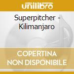 Superpitcher - Kilimanjaro cd musicale di SUPERPITCHER