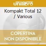 Kompakt Total 12 cd musicale di Artisti Vari