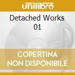 DETACHED WORKS 01 cd musicale di ARTISTI VARI