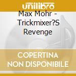 TRICKMIXER'S REVENGE cd musicale di MOHR MAX