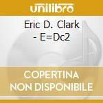 E=DC2 cd musicale di CLARK ERIC D