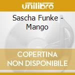 CD - FUNKE, SASCHA - MANGO cd musicale di SASCHA FUNKE