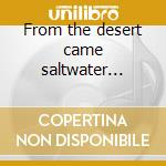 From the desert came saltwater... cd musicale di Nicola Ratti