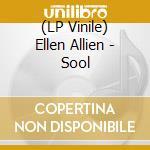 (LP VINILE) SOOL                                      lp vinile di Allien Ellen