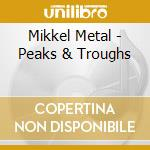 PEAKS AND TROUGHS cd musicale di MIKKEL METAL