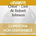 LIVE AT TOBERT JHONSON cd musicale di CHLOE