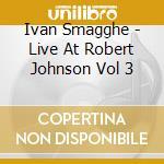 Smagghe ivan live at robert johnson cd musicale di ARTISTI VARI