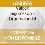 Draumalandid cd musicale di Sigurdsson Valgeir