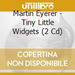 Tiny little widgets cd musicale di Martin Eyerer