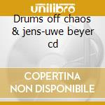 Drums off chaos & jens-uwe beyer cd cd musicale di DRUMS OFF CHAOS