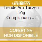 Various Artists - Freude Am Tanzen 5Zig Compilation cd musicale di Artisti Vari