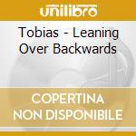 Tobias - Leaning Over Backwards cd musicale di Tobias
