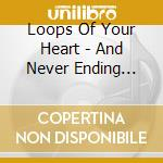Loops of your heart