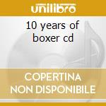 10 years of boxer cd cd musicale di Artisti Vari