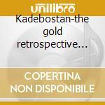 Kadebostan-the gold retrospective cd cd musicale di Kadebostan