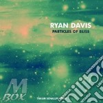 Ryan davis-particles of bliss cd cd musicale di Davis Ryan