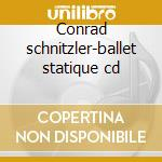 Conrad schnitzler-ballet statique cd cd musicale di Conrad Schnitzler