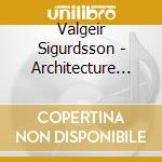 Valgeir Sigurdsson - Architecture Of Loss cd musicale di Sigurdsson Valgeir