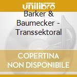 Barker & baumecker-transsektoral cd cd musicale di Barker & baumecker