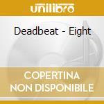 Deadbeat-eight cd cd musicale di Deadbeat