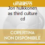 Jori hulkkonen as third culture cd cd musicale di Jori Hulkkonen