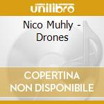 Nico Muhly - Drones cd musicale di Nico Muhly