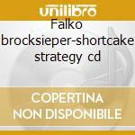 Falko brocksieper-shortcake strategy cd cd musicale di Falko Brocksieper