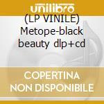 (LP VINILE) Metope-black beauty dlp+cd lp vinile di Metope