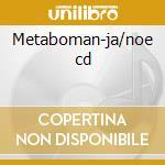Metaboman-ja/noe cd cd musicale di Metaboman