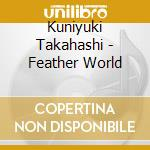 Kuniyuki takahashi-feather world cd cd musicale di Takahashi Kuniyuki