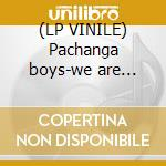 (LP VINILE) Pachanga boys-we are really.. lp+cd+dvd lp vinile di Boys Pachanga