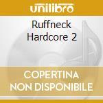 RUFFNECK HARDCORE VOL.2 cd musicale di ARTISTI VARI