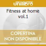Fitness at home vol.1 cd musicale di Artisti Vari