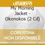 OKONOKOS                                  cd musicale di MY MORNING JACKET